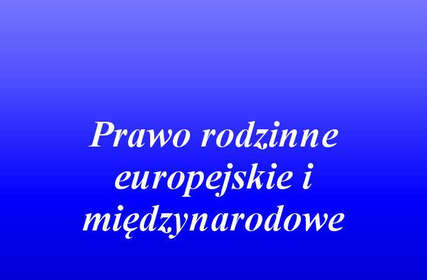 Prawo Rodzinne Europejskie i Międzynarodowe